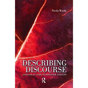Beschreibenden Diskurs A Practical Guide to Diskursanalyse von Woods & Nicola
