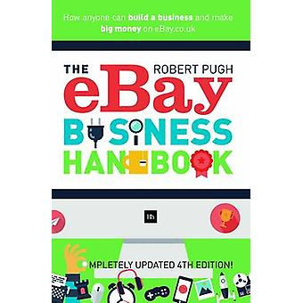 The eBay Business Handbook - How Anyone Can Build a Business and Make