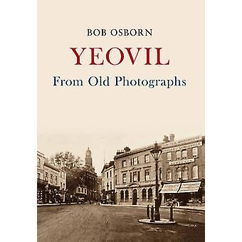 Yeovil from Old Photographs by Bob Osborn - 9781445665269 Book