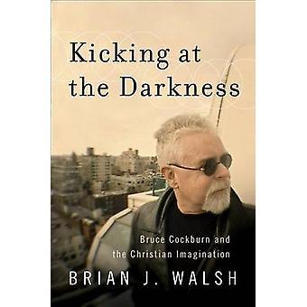 Treten bei der Dunkelheit - Bruce Cockburn und der christlichen Vorstellung