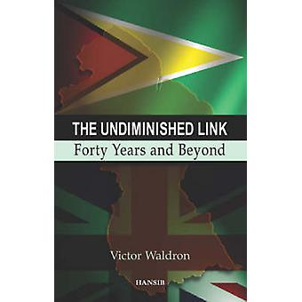 The Undiminished Link - Forty Years and Beyond by Victor E. Waldron -