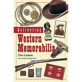 Collecting Western Memorabilia by Tim Lasiuta - George Coan - 9780786