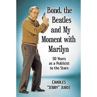 Bond - the Beatles and My Year with Marilyn - 50 Years as a Movie Mark