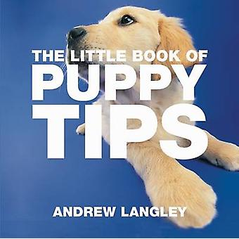 The Little Book of Puppy Tips by Andrew Langley - 9781904573623 Book