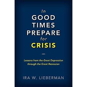 In Good Times Prepare for Crisis - Lessons from the Great Depression t