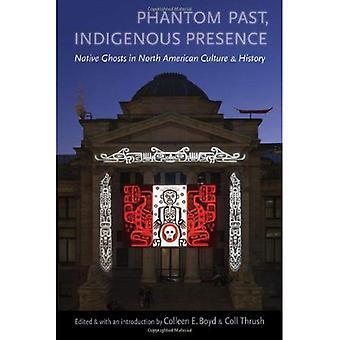 Fantasma pasado, presencia indígena: Nativos fantasmas en la cultura norteamericana y de la historia (libro en rústica)