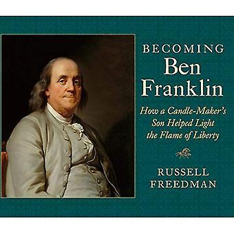 Devenant Ben Franklin: Comment fils d'une bougie-Maker aidé lumière la flamme de la liberté