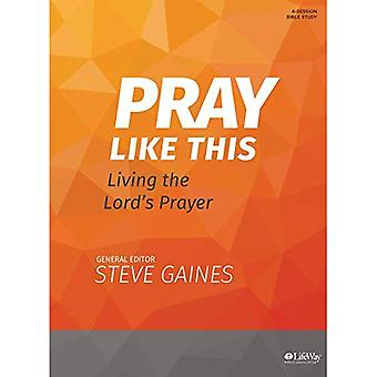 Pray Like This - Bible Study Book: Living the Lord's Prayer
