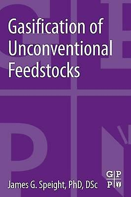Gasification of Unconventional Feedstocks by Speight & James G.