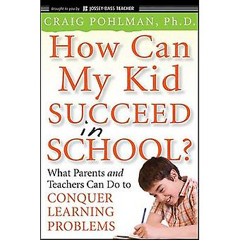 How Can My Kid Succeed in School by Pohlman