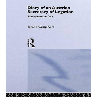 Diary of an Austrian Secretary of Legation At the Czar Peter the Great by Korb & JohannGeorg