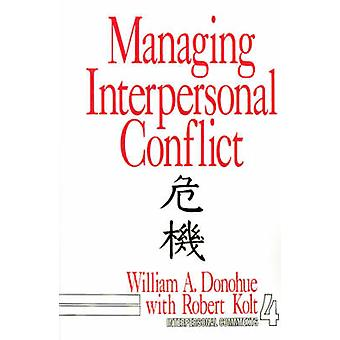 Managing Interpersonal Conflict by Donohue & William A.