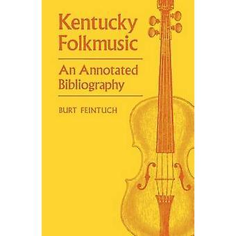 Kentucky Folkmusic An Annotated Bibliography by Feintuch & Burt