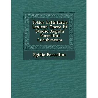 Totius Latinitatis Lexicon Opera Et Studio Aegidii Forcellini Lucubratum by Forcellini & Egidio