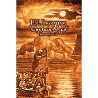 Captain Kyd Vol I of II by J. H. Ingraham Fiction Action  Adventure by Ingraham & J. H.