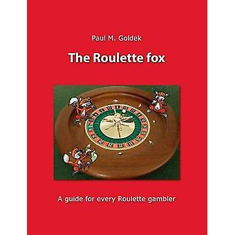 The Roulette foxA guide for every Roulette gambler by Goldek & Paul M.