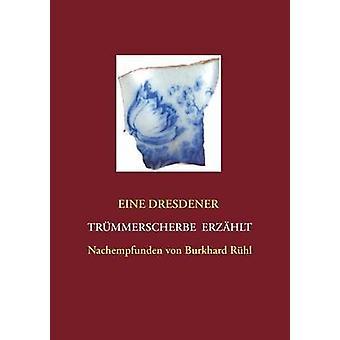 Eine Dresdner Trmmerscherbe erzhltNachempfunden von Burkhard Rhl by Rhl & Burkhard