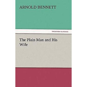 The Plain Man and His Wife by Bennett & Arnold