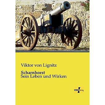 ScharnhorstSein Leben und Wirken de Lignitz et Viktor von