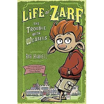 Life of Zarf - The Trouble with Weasels by Rob Harrell - 9780147511713