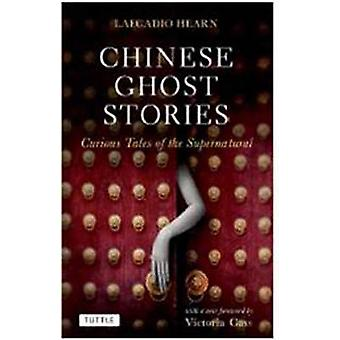 Chinese Ghost Stories - Curious Tales of the Supernatural by Lafcadio