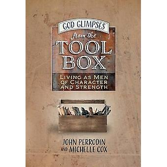 God Glimpses from the Toolbox - Building Men of Character and Strength