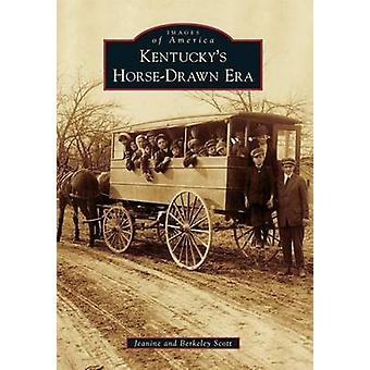 Kentucky's Horse-Drawn Era by Jeanine Scott - 9781467111867 Book