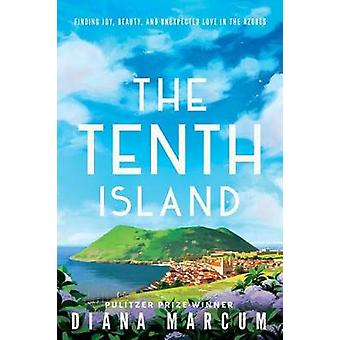 The Tenth Island - Finding Joy - Beauty - and Unexpected Love in the A