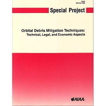 Orbital Debris Mitigation Techniques - Technical - Economic - and Lega