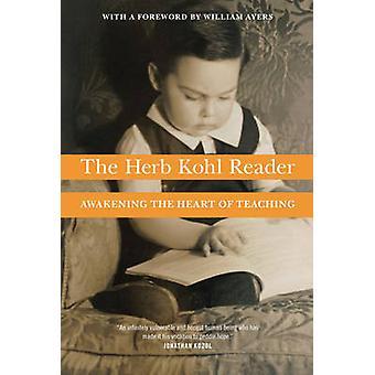 The Herb Kohl Reader - Awakening the Heart of Teaching by Herbert Kohl
