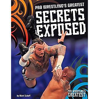 Pro Wrestling's Greatest Secrets Exposed by Matt Scheff - 97816807849