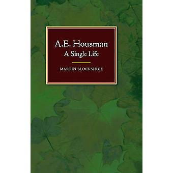 A E Housman - A Single Life by Martin Blocksidge - 9781845198442 Book