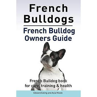 French Bulldogs. French Bulldog owners guide. French Bulldog book for care training  health. by Ealing & Edward