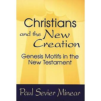 Christians and the New Creation Genesis Motifs in the New Testament by Minear & Paul Sevier