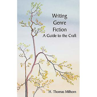 Writing Genre Fiction A Guide to the Craft by Milhorn & H. Thomas