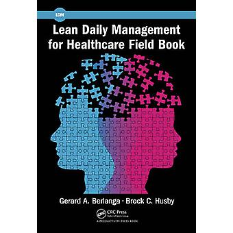 Lean Daily Management for Healthcare Field Book by Berlanga & Gerard A.