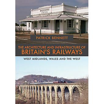 Architecture and Infrastructure of Britains Railways West by Patrick Bennett