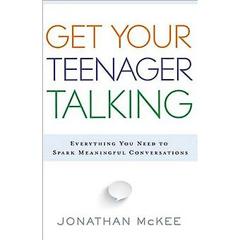 Get Your Teenager Talking  Everything You Need to Spark Meaningful Conversations by Jonathan McKee