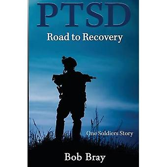 PTSD Road to Recovery One Soldiers Story by Bray & Bob