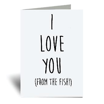 I Love You (From The Fish!) A6 Greeting Card