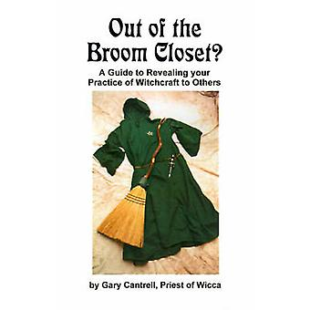 Out of the Broom Closet A Guide to Revealing Your Practice of Witchcraft to Others by Cantrell & Gary
