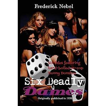 Six Deadly Dames by Nebel & Frederick