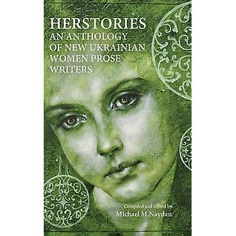 Herstories an Anthology of New Ukrainian Women Prose Writers by Naydan & Michael M.