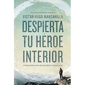 Despierta tu hroe interior 7 Pasos para una vida de xito y Significado by Manzanilla & Victor Hugo
