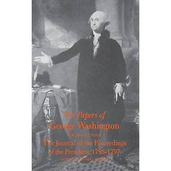The Papers of George Washington The Journal of the Proceedings of the President 17931797 von Washington & George
