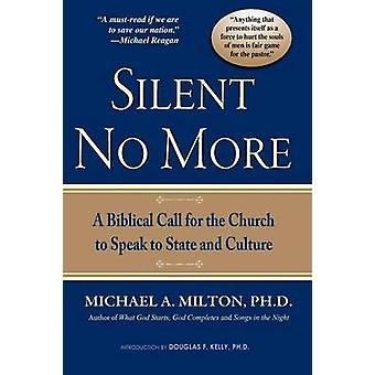 Silent No More A Biblical Call for the Church to Speak to State and Culture by Milton & Michael A.