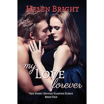 My Love Forever The Night Movers Vampire Series Book One by Bright & Helen