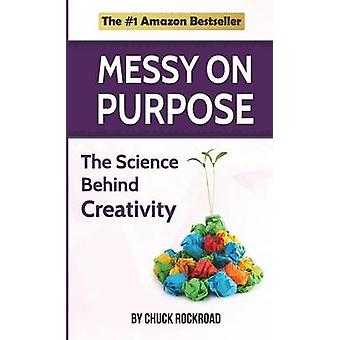 Messy on Purpose The Science Behind Creativity by Rockroad & Chuck
