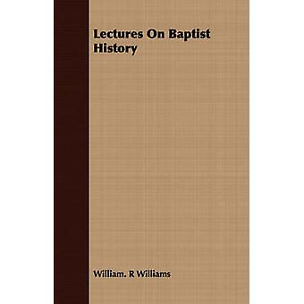 Lectures On Baptist History by Williams & William. R