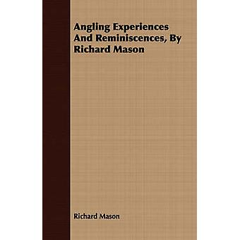 Angling Experiences and Reminiscences by Richard Mason by Mason & Richard